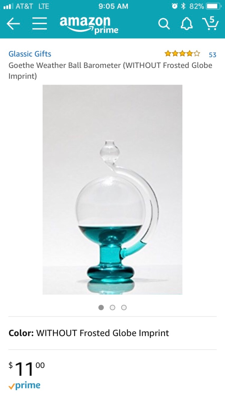 Credit: Amazon Goethe Weather Ball Barometer (WITHOUT Frosted Globe Imprint) https://www.amazon.com/dp/B00FQM3PZO/ref=cm_sw_r_cp_api_jw5VAb8F56Y3P